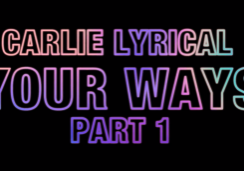 Carlie Lyrical 'Your Ways' Part 1
